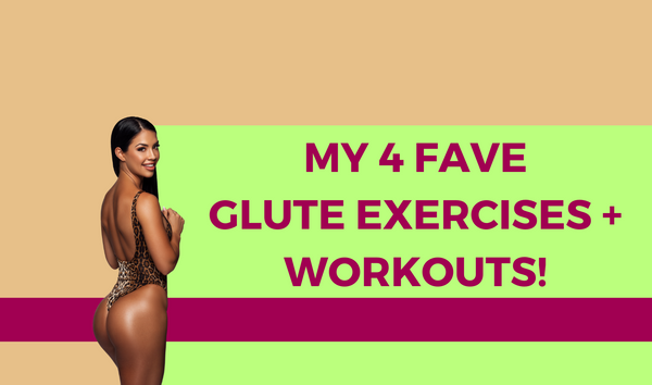 MY 4 FAVE GLUTE EXERCISES + WORKOUTS!