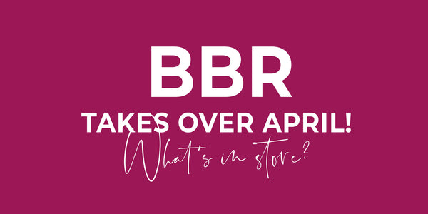 BBR Takes Over April! What's In Store?