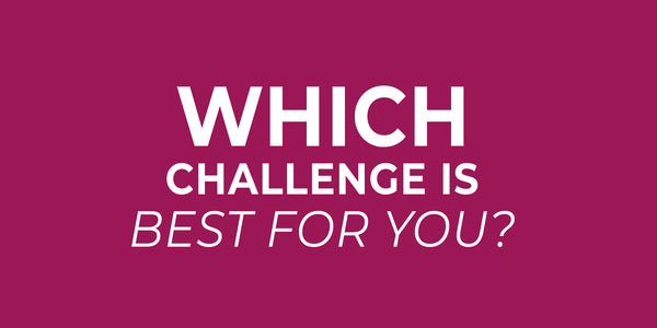 WHICH CHALLENGE IS BEST FOR YOU?