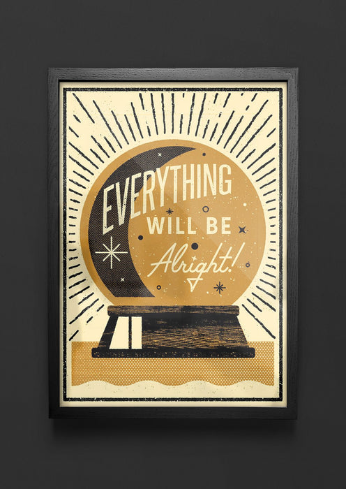 Everything Will Be Alright - Screenprint