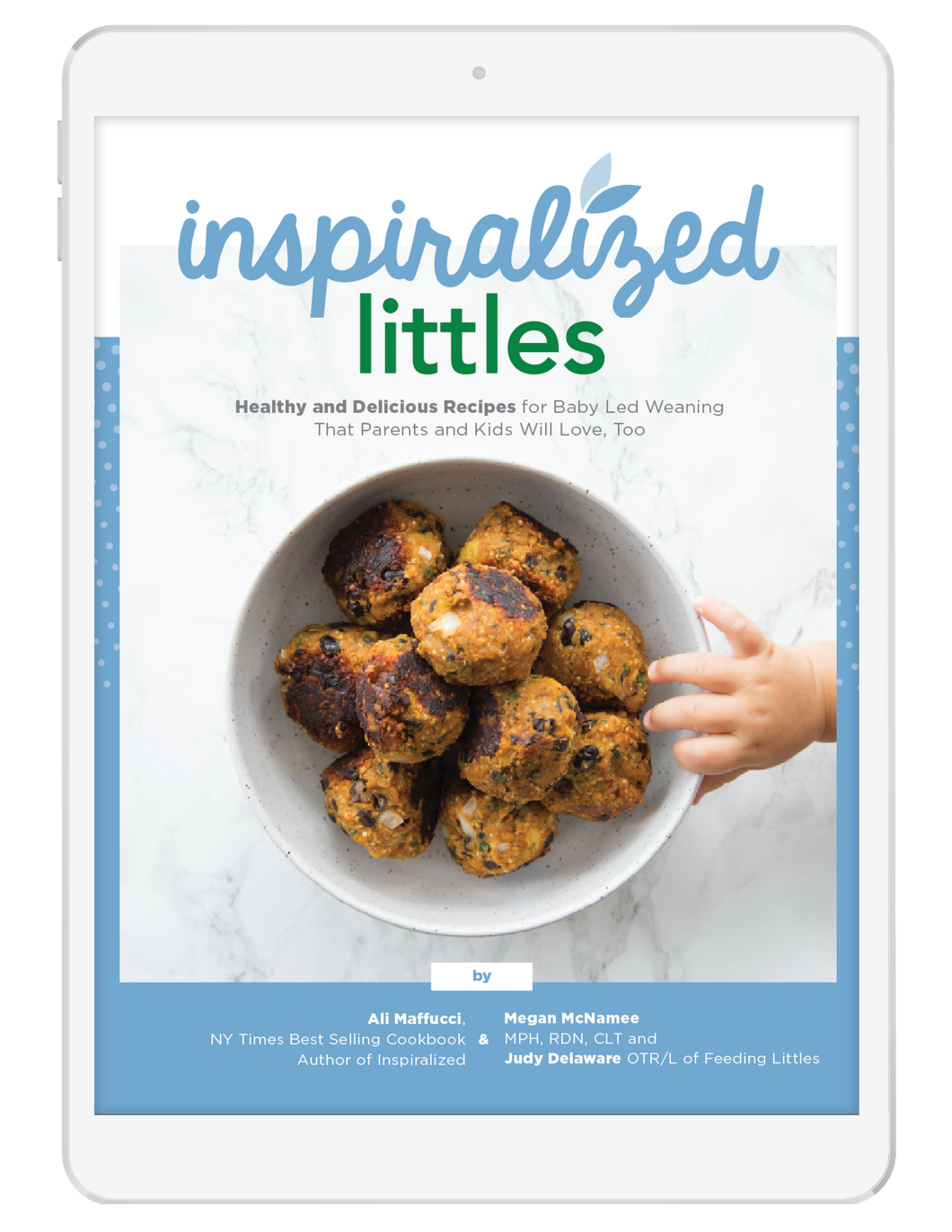 Inspiralized Littles: Healthy and Delicious Recipes for Baby Led Weaning That Parents and Kids Will Love, Too
