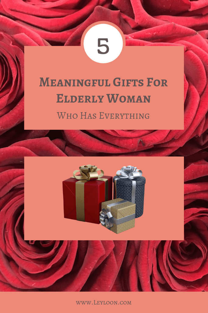 Meaningful gifts for elderly woman WHO HAS EVERYTHING