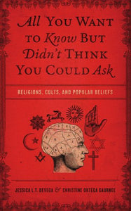 All You Want To Know But Didn'T Think You Could Ask: Religions, Cults, And Popular Beliefs
