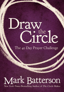 Draw the Circle: The 40 Day Prayer Challenge by Mark Batterson