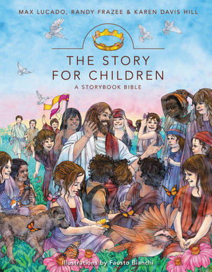 The Story for Children, a Storybook Bible by Max Lucado, Randy Frazee, Karen Davis Hill, and Fausto Bianchi