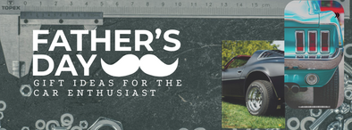 Father's Day Gift Giving For The Car Enthusiast