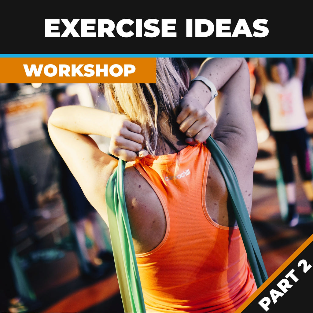 Exercise Ideas for Fitness Professionals Part 2 (workshop Package)