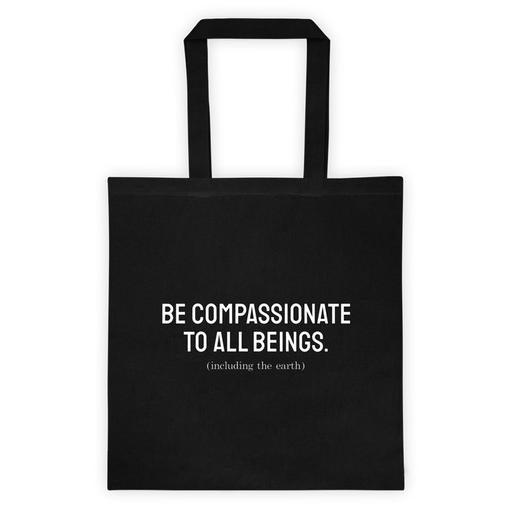 "Black canvas tote bage, that reads ""be compassionate to all beings, (including the earth)"" in white font. This tote is 100% cotton.Using this bag helps keep plastic bags out of the landfills, and from making their way into the ocean."