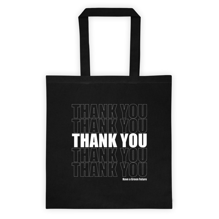 "A black tote bag, with white font, with the words ""thank you"" printed multiple times in a column, and reads ""Have a green future"" in the corner. The bag is made to look like a plastic shopping bag."