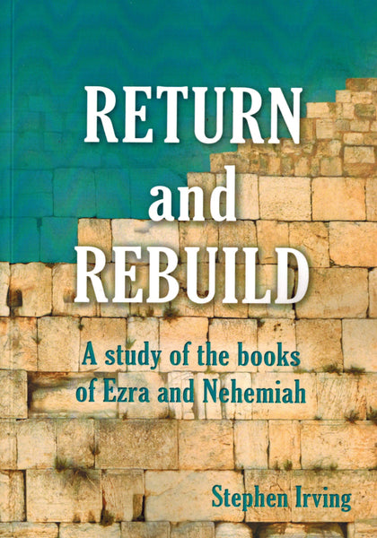 Return and Rebuild - A Study of the books of Ezra and Nehemiah