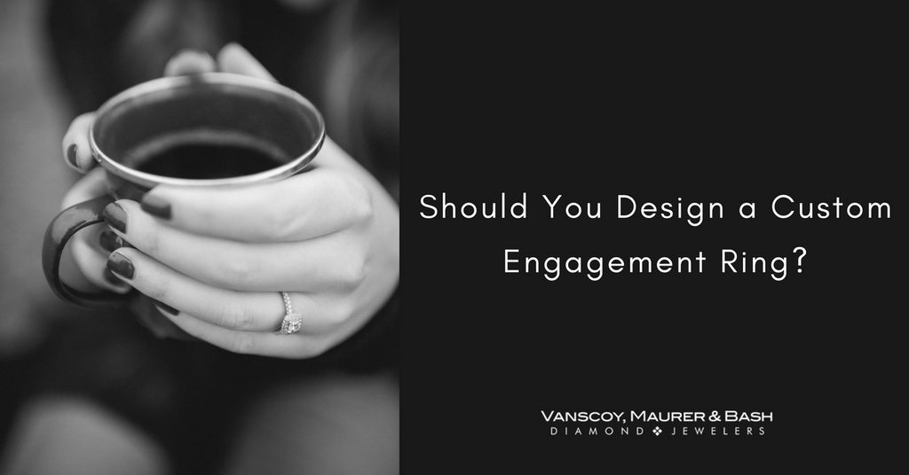 Should You Design a Custom Engagement Ring?
