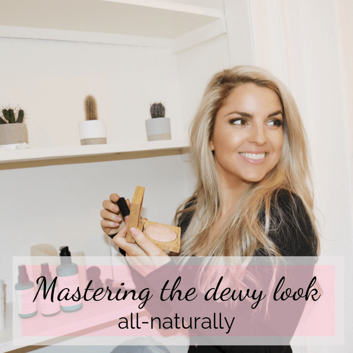 Mastering the dewy look, all-naturally