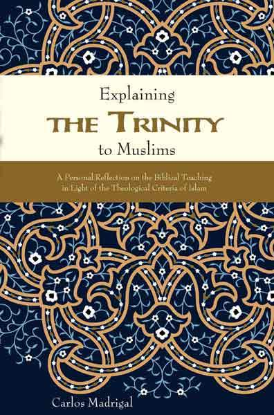 "Cover of the book ""Explaining the Trinity to Muslims: A Personal Reflection on the Biblical Teaching in Light of the Theological Criteria of Islam"" at MissionBooks.org"