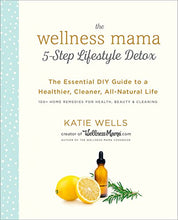 Load image into Gallery viewer, The Wellness Mama 5-Step Lifestyle Detox: The Essential DIY Guide to a Healthier, Cleaner, All-Natural Life