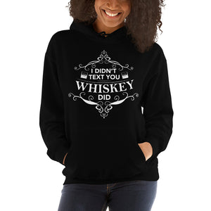 Hooded Sweatshirt I DIDN'T TEXT YOU WHISKEY DID