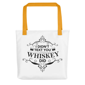 I DIDN'T TEXT YOU WHISKEY DID Tote bag