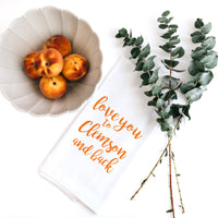 TEA TOWEL: LOVE YOU TO CLEMSON AND BACK (CUSTOMIZE YOUR CITY or COLLEGE)