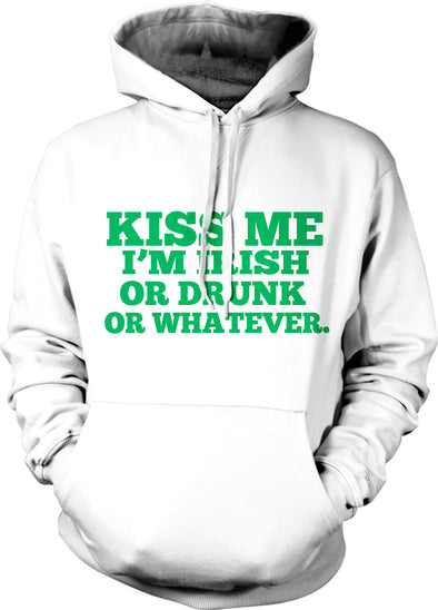 Kiss Me I'm Irish Or Drunk And Whatever Hoodie