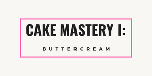 Cake Mastery I: Buttercream 4 Week Course -  Thursdays - July 11, 18, 25, August 1, 2019 7pm-9pm