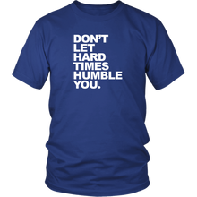 Load image into Gallery viewer, The Don't Let Hard Times Humble You T-Shirt