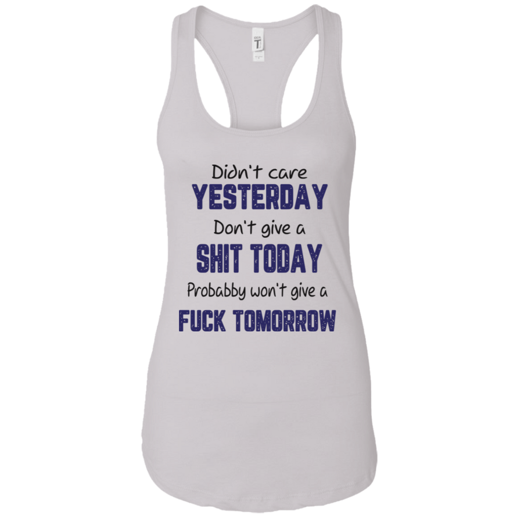 Didn't Care Yesterday Don't Give A Shit Today Fuck Tomorrow Shirt-Gift Style