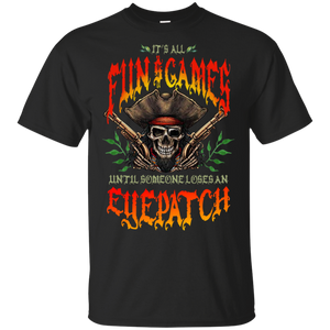 Funny Skull Pirate It's All Fun and Games Until Someone Lose An EYEPATCH Shirt