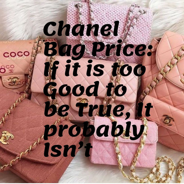 Chanel Bag Price: If it is too Good to be True, It probably Isn't