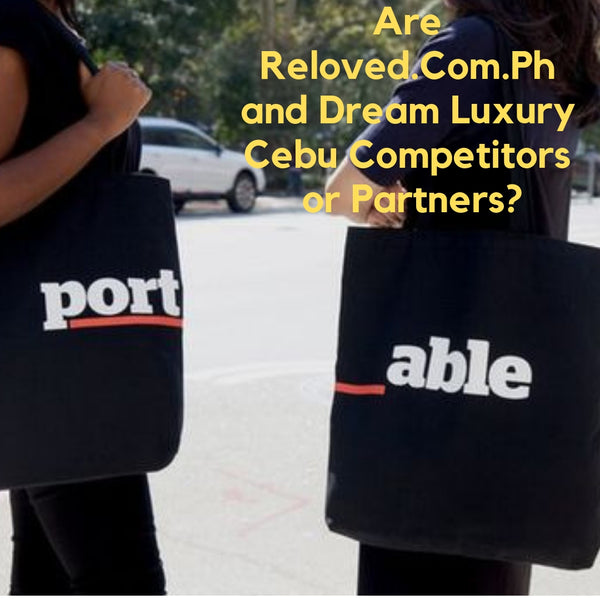 Are Reloved.Com.Ph and Dream Luxury Cebu Competitors or Partners?