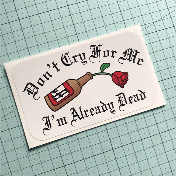 Don't Cry For Me Sticker
