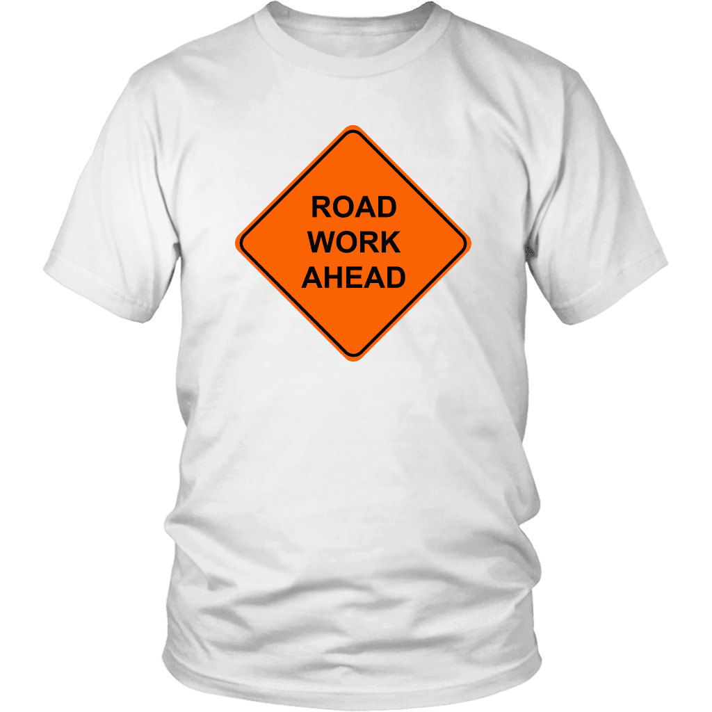 ROAD WORK AHEAD | Unisex Tee - Meme-Based Apparel & Merch by Dank Swankitude - Shirts, Hats, Mugs, Pillows, & More
