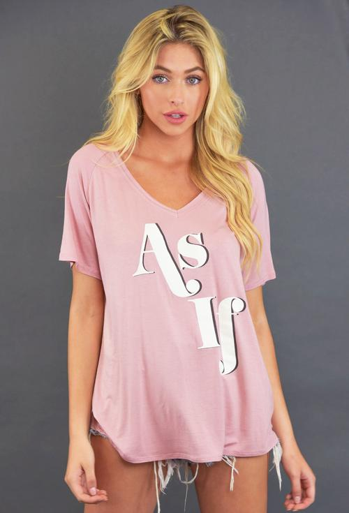 "Desert Rose V-Neck Tee W/""As If"""
