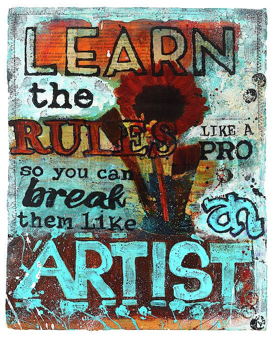 """Learn the Rules Like a Pro So You Can Break Them Like an Artist"" - Original Acrylic Mixed Media"