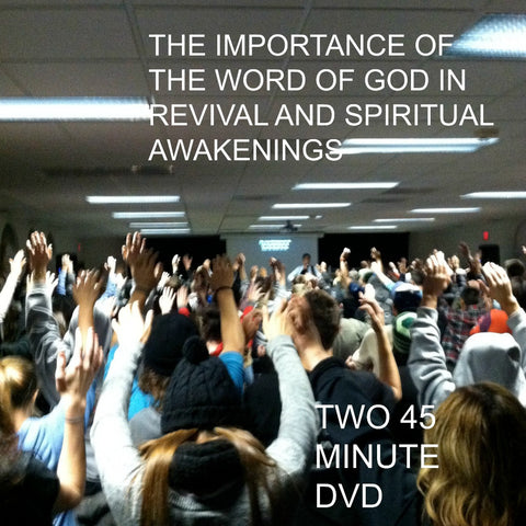 The Importance of the Word of God in Revival and Spiritual Awakenings (Two 45 minute DVD series)