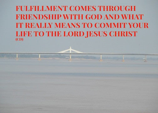 Fulfillment Comes Through Friendship With God And What It Really Means To Commit Your Life To The Lord Jesus Christ (CD)