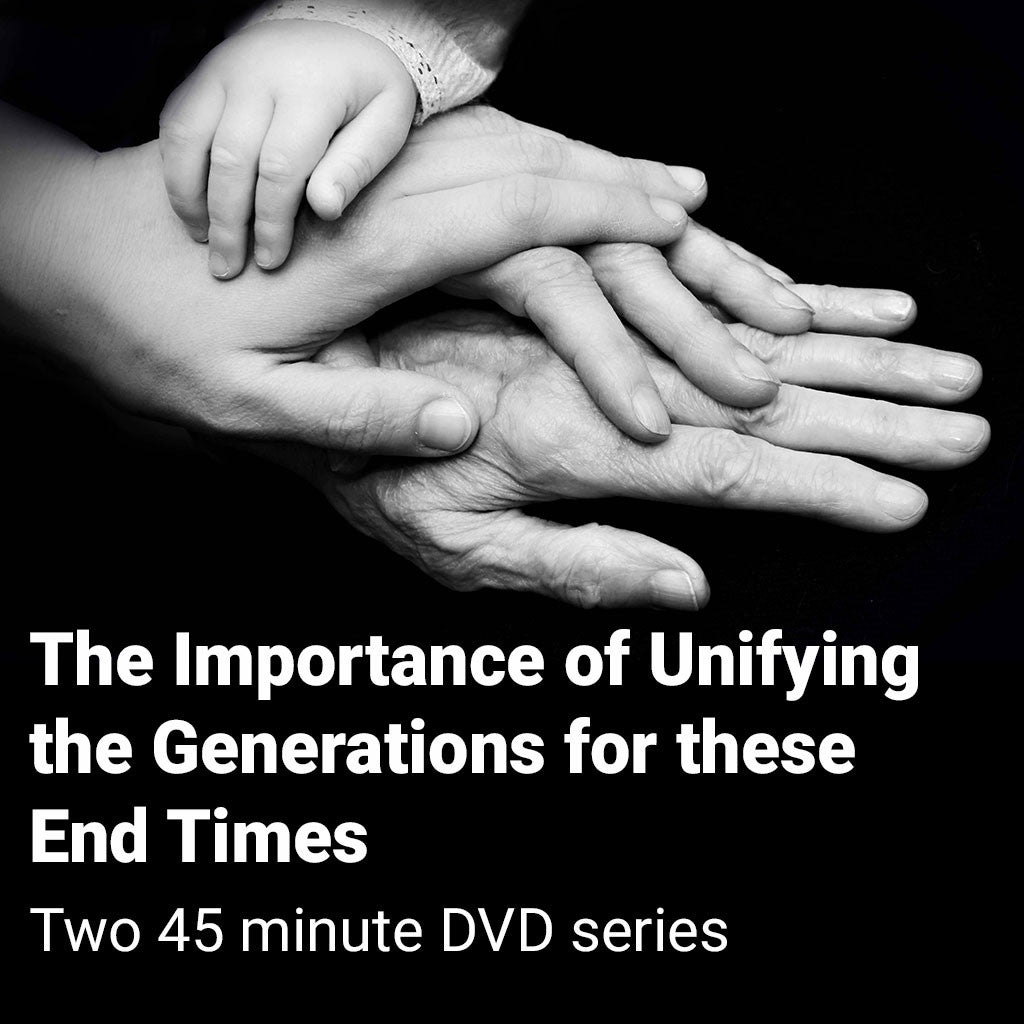 The Importance of Unifying the Generations for these End Times (Two 45 minute DVD series)