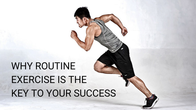 Why Routine Exercise Is The Key To Your Success