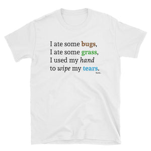 I Ate Some Bugs Unisex Tee