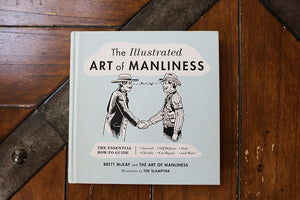 The Illustrated Art of Manliness Book (Signed Copy)