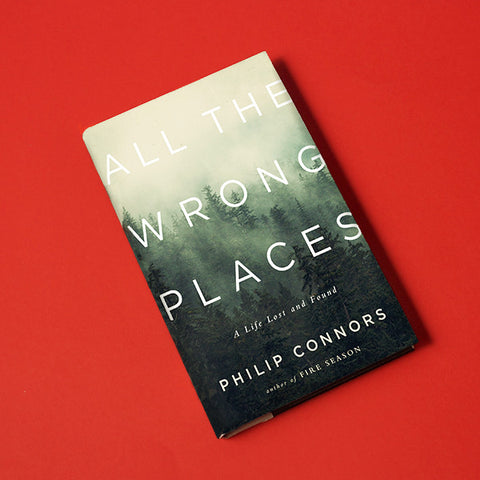 All the Wrong Places, by Philip Connors