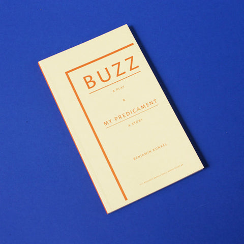 Buzz: A Play by Benjamin Kunkel
