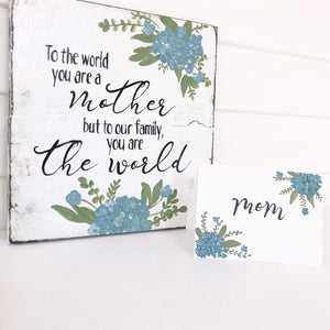 Original. To The World You are a Mother Floral Wood Sign.  FREE MATCHING CARD. - Gin's Den