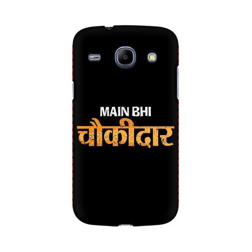 Main Bhi Chowkidar Multicolour Case For  Samsung Core I8262