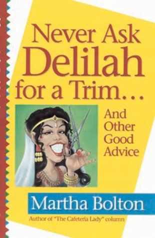 Never Ask Delilah for a Trim: And Other Good Advice
