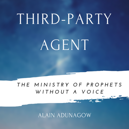 Third-Party Agent: The Ministry of Prophets Without a Voice by Alain Adunagow