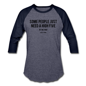 Baseball T-Shirt Some People Just Need A High Five In The Face With A Chair - heather blue/navy