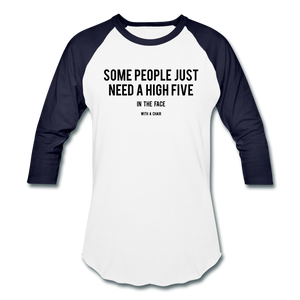 Baseball T-Shirt Some People Just Need A High Five In The Face With A Chair - white/navy