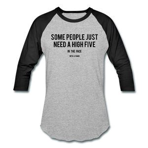 Baseball T-Shirt Some People Just Need A High Five In The Face With A Chair - heather gray/black