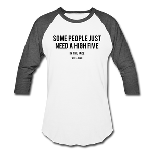 Baseball T-Shirt Some People Just Need A High Five In The Face With A Chair - white/charcoal