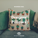 Business Titans is providing the Designer pillows business idea for startups.