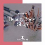 Business Titans is providing the Beauty body shop business idea for startups.